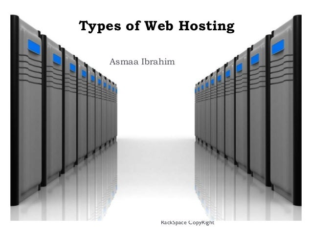 RackSpace CopyRight Types of Web Hosting Asmaa Ibrahim