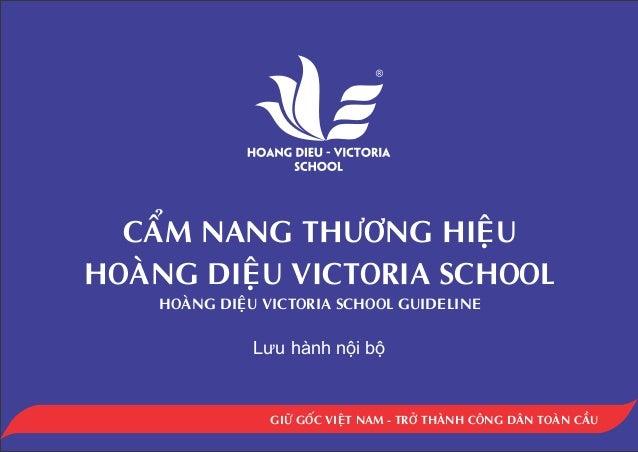 CAÅM NANG THÖÔNG HIEÄUHOAØNG DIEÄU VICTORIA SCHOOL    HOAØNG DIEÄU VICTORIA SCHOOL GUIDELINE               Lưu hành nội bộ...