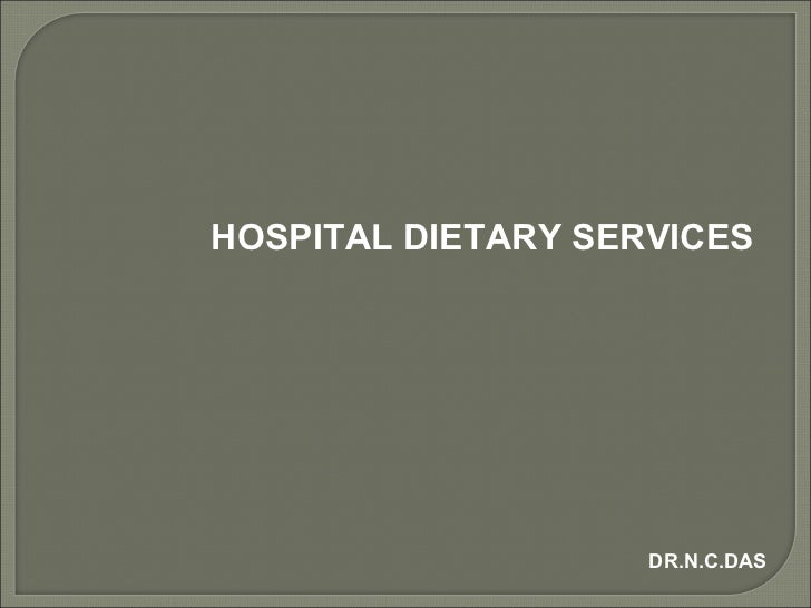 HOSPITAL DIETARY SERVICES  DR.N.C.DAS