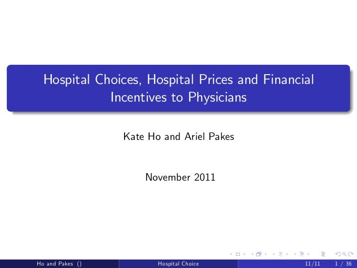 Hospital Choices, Hospital Prices and Financial             Incentives to Physicians                  Kate Ho and Ariel Pa...