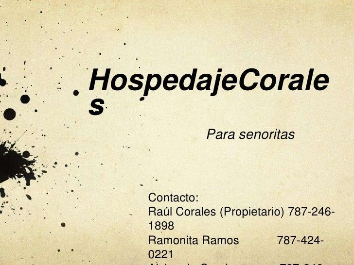 HospedajeCorales<br />Para senoritas<br />Contacto:<br />Raúl Corales (Propietario) 787-246-1898<br />Ramonita Ramos     ...
