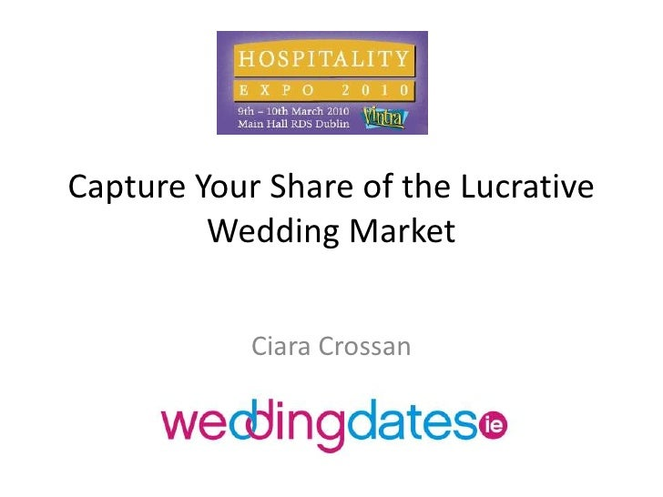 Capture Your Share of the Lucrative Wedding Market<br />Ciara Crossan<br />
