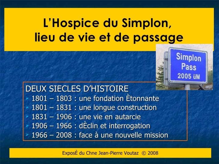 L'hospice du Simplon lieu de vie et de passage <ul><li>DEUX SIECLES D'HISTOIRE </li></ul><ul><li>1801 – 1803 : une fondati...