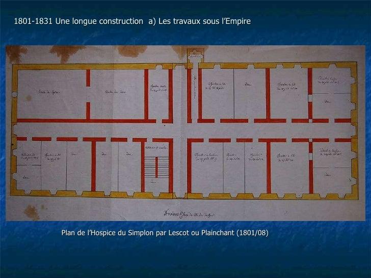 1801-1831 Une longue construction  a) Les travaux sous l'Empire Plan de l'Hospice du Simplon par Lescot ou Plainchant (180...