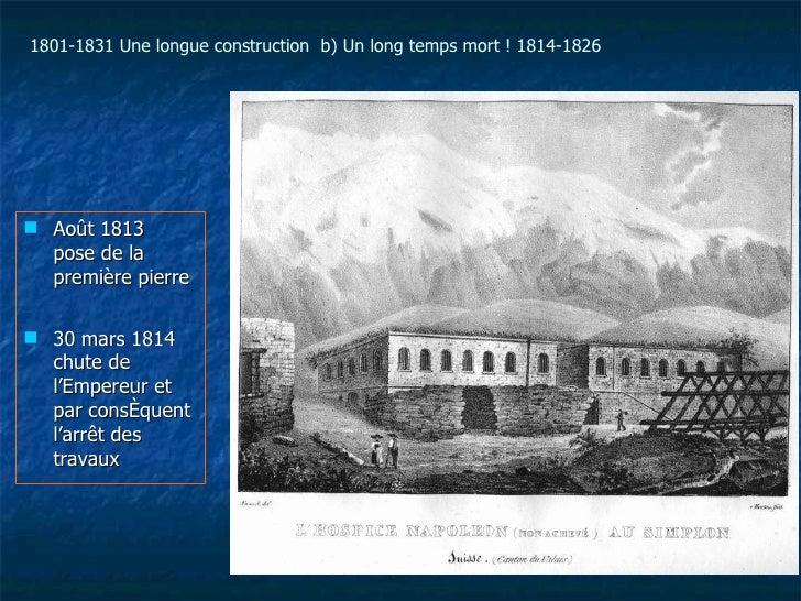 <ul><li>Août 1813  pose de la première pierre </li></ul><ul><li>30 mars 1814  chute de l'Empereur et par conséquent l'arrê...