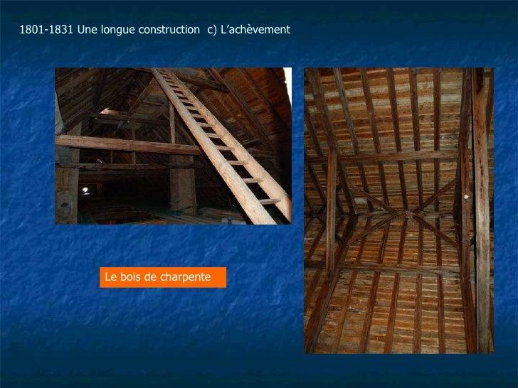 Le bois de charpente 1801-1831 Une longue construction  c) L'achèvement
