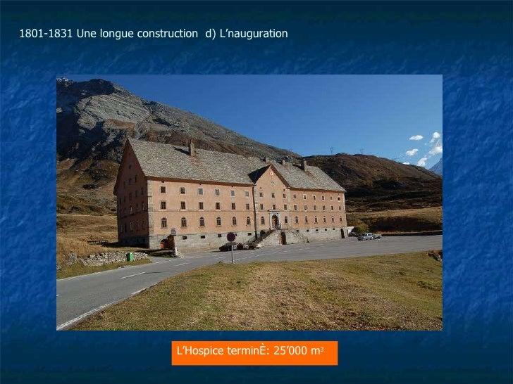L'Hospice terminé: 25'000 m 3   1801-1831 Une longue construction  d) L'nauguration
