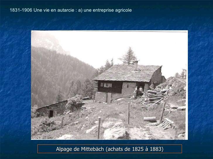 <ul><li>Alpage de Mittebäch (achats de 1825 à 1883) </li></ul>1831-1906 Une vie en autarcie : a) une entreprise agricole