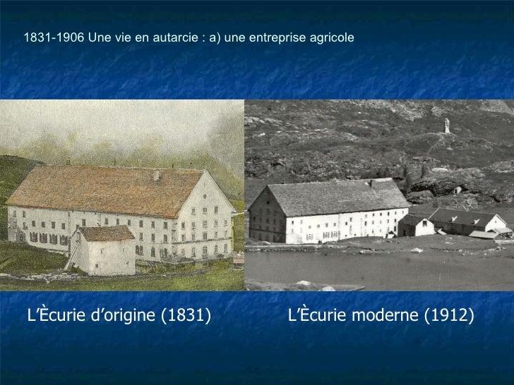 L'écurie d'origine (1831) L'écurie moderne (1912) 1831-1906 Une vie en autarcie : a) une entreprise agricole