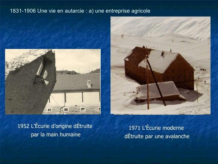 1952 L'écurie d'origine détruite  par la main humaine 1971 L'écurie moderne  détruite par une avalanche 1831-1906 Une vie ...