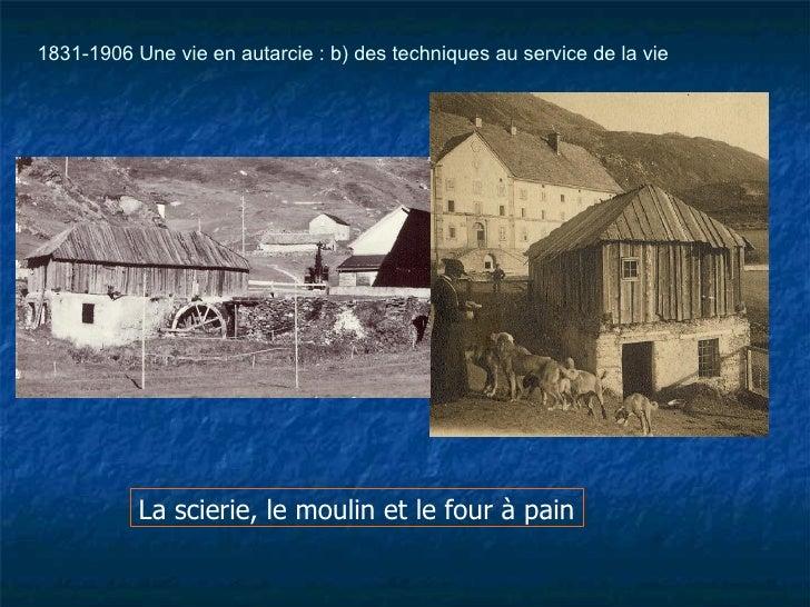 La scierie, le moulin et le four à pain 1831-1906 Une vie en autarcie : b) des techniques au service de la vie