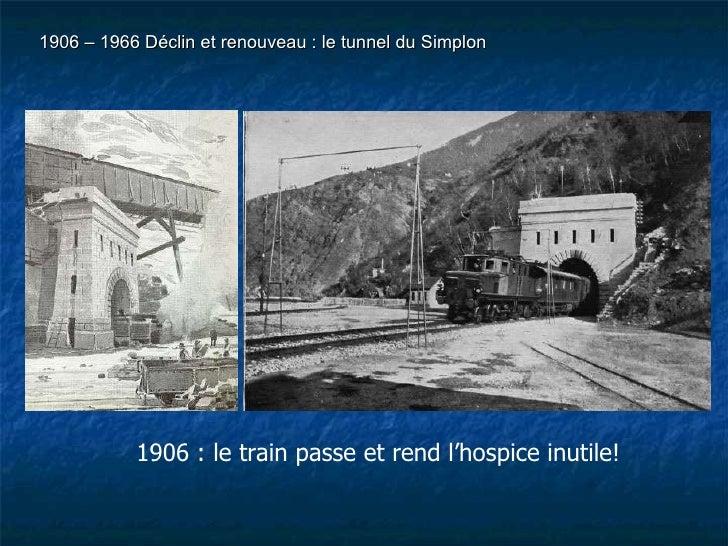 1906 : le train passe et rend l'hospice inutile! 1906 – 1966 Déclin et renouveau : le tunnel du Simplon