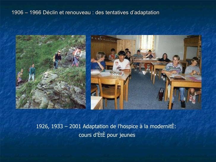 1926, 1933 – 2001 Adaptation de l'hospice à la modernité:  cours d'été pour jeunes 1906 – 1966 Déclin et renouveau : des t...