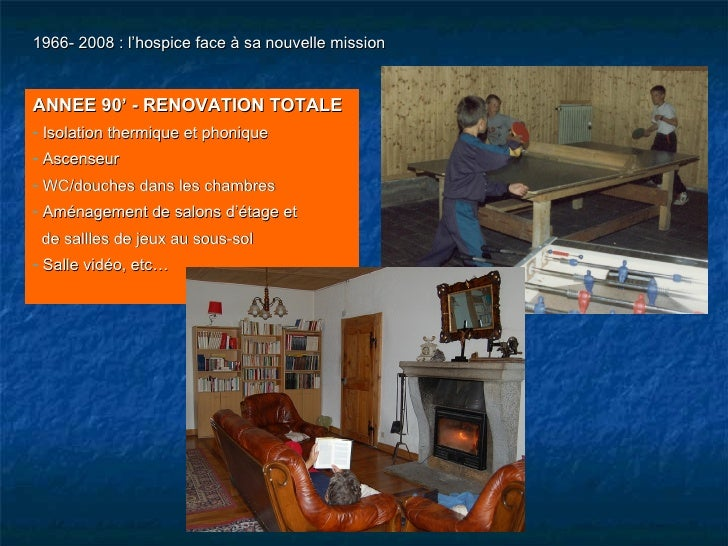 1966- 2008 : l'hospice face à sa nouvelle mission <ul><li>ANNEE 90' - RENOVATION TOTALE </li></ul><ul><li>Isolation thermi...