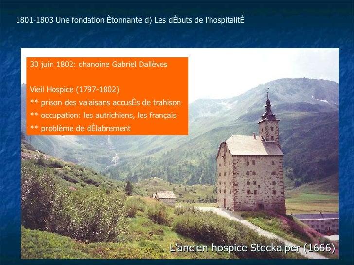 L'ancien hospice Stockalper (1666) 30 juin 1802: chanoine Gabriel Dallèves Vieil Hospice (1797-1802) ** prison des valai...