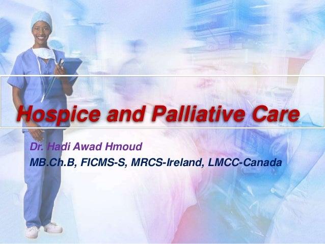 Hospice and Palliative Care Dr. Hadi Awad Hmoud MB.Ch.B, FICMS-S, MRCS-Ireland, LMCC-Canada