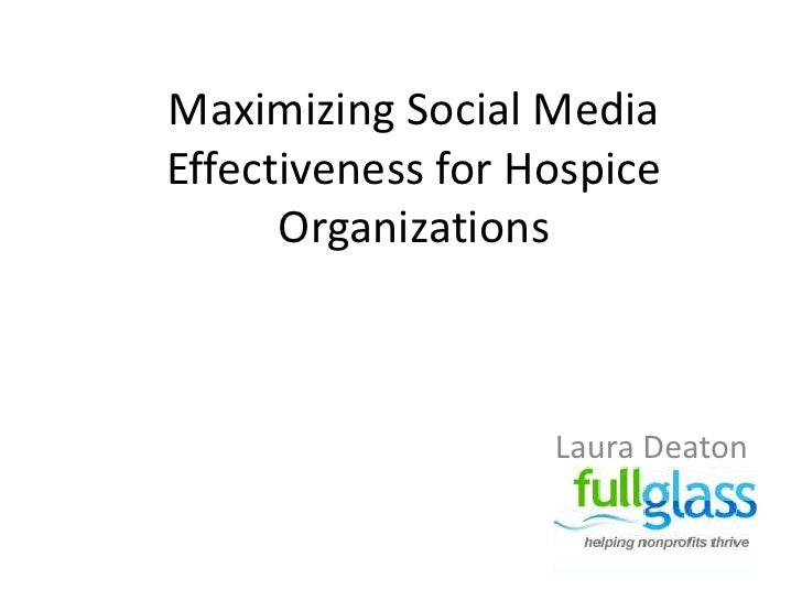 Maximizing Social Media Effectiveness for Hospice Organizations<br />Laura Deaton<br />