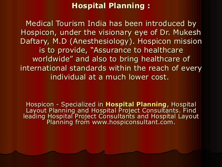 Hospital Planning : Medical Tourism India has been introduced by Hospicon, under the visionary eye of Dr. Mukesh Daftary, ...