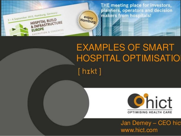 EXAMPLES OF SMART HOSPITAL OPTIMISATION  Jan Demey – CEO hict www.hict.com