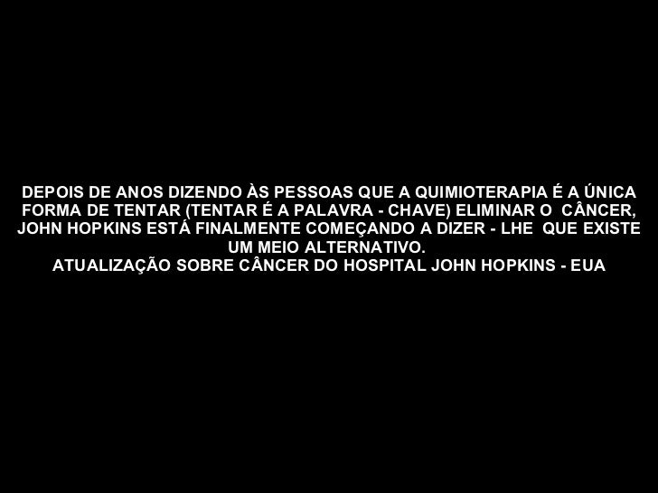 DEPOIS DE ANOS DIZENDO ÀS PESSOAS QUE A QUIMIOTERAPIA É A ÚNICA FORMA DE TENTAR (TENTAR É A PALAVRA - CHAVE) ELIMINAR O  C...
