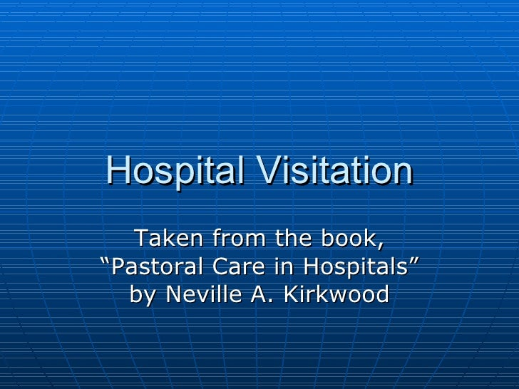 """Hospital Visitation Taken from the book, """"Pastoral Care in Hospitals"""" by Neville A. Kirkwood"""