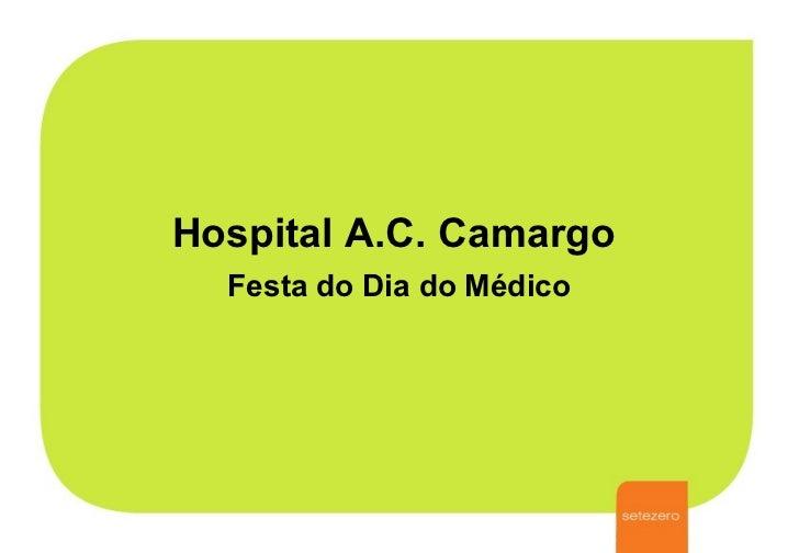 Hospital A.C. Camargo   Festa do Dia do Médico
