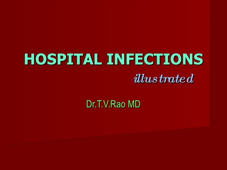 HOSPITAL INFECTIONS   illustrated Dr.T.V.Rao MD