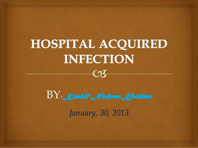 hospital acquired infections Hospital acquired infections, which are also known as healthcare associated infections (hais), are a significant concern they can be localized or systemic, can involve any system of the body, and be associated with medical devices or blood product transfusions².