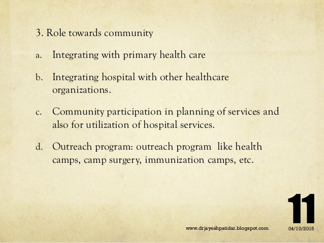 3. Role towards community a. Integrating with primary health care b. Integrating hospital with other healthcare organizati...