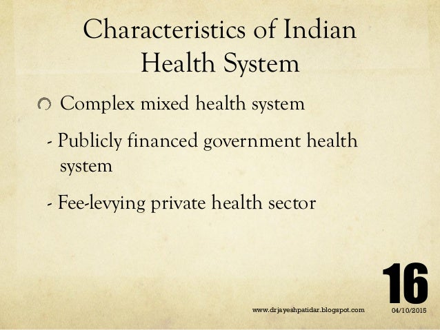 Characteristics of Indian Health System Complex mixed health system - Publicly financed government health system - Fee-lev...