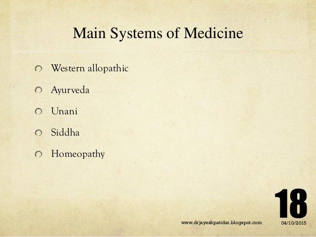 Main Systems of Medicine Western allopathic Ayurveda Unani Siddha Homeopathy 04/10/2015www.drjayeshpatidar.blogspot.com 18