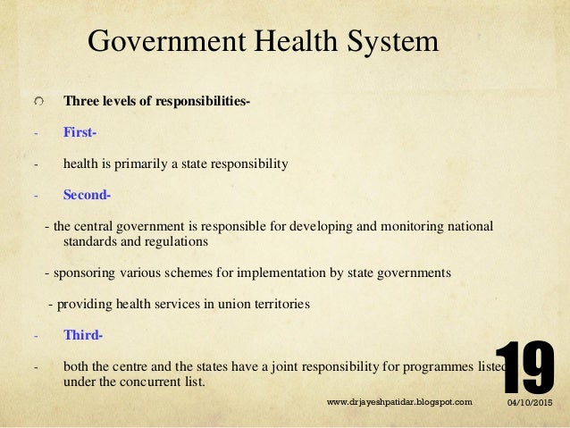 Government Health System Three levels of responsibilities- - First- - health is primarily a state responsibility - Second-...