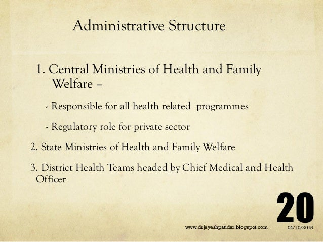 Administrative Structure 1. Central Ministries of Health and Family Welfare – - Responsible for all health related program...