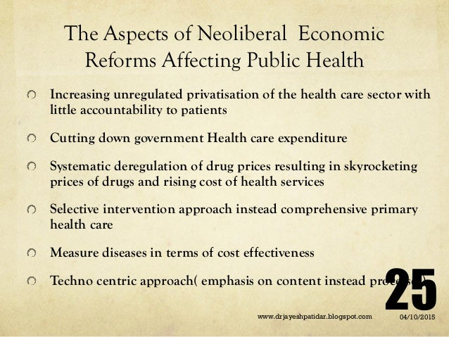 The Aspects of Neoliberal Economic Reforms Affecting Public Health Increasing unregulated privatisation of the health care...