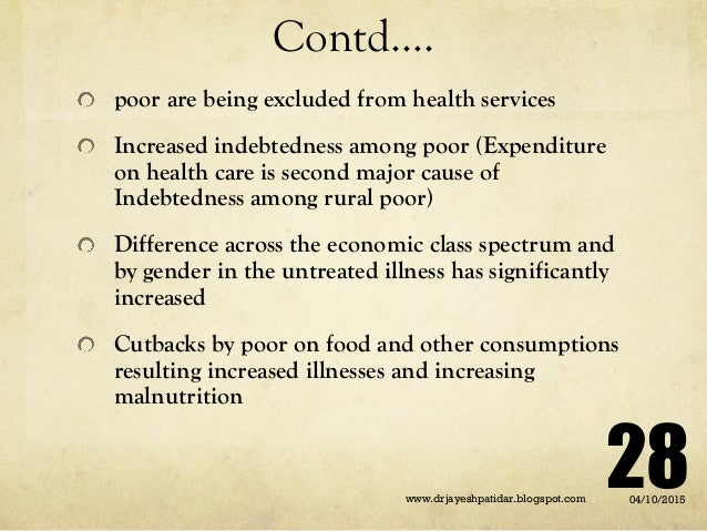 Contd…. poor are being excluded from health services Increased indebtedness among poor (Expenditure on health care is seco...