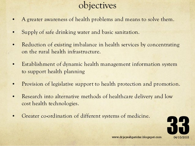 objectives • A greater awareness of health problems and means to solve them. • Supply of safe drinking water and basic san...