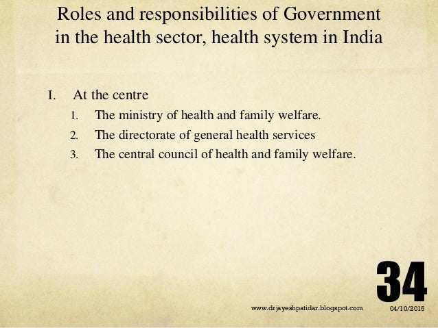 Roles and responsibilities of Government in the health sector, health system in India I. At the centre 1. The ministry of ...