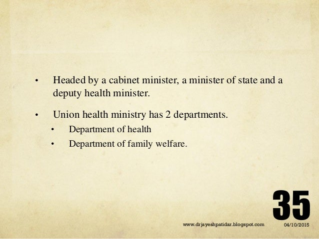 • Headed by a cabinet minister, a minister of state and a deputy health minister. • Union health ministry has 2 department...