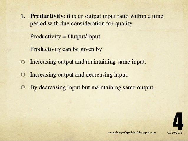 1. Productivity: it is an output input ratio within a time period with due consideration for quality Productivity = Output...