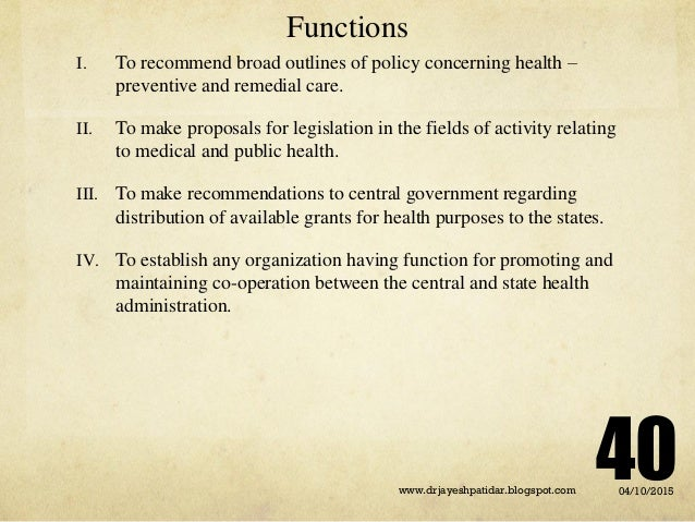Functions I. To recommend broad outlines of policy concerning health – preventive and remedial care. II. To make proposals...