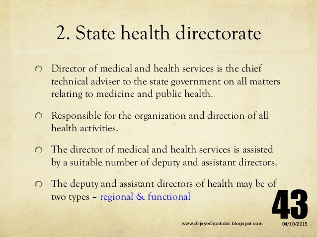 2. State health directorate Director of medical and health services is the chief technical adviser to the state government...