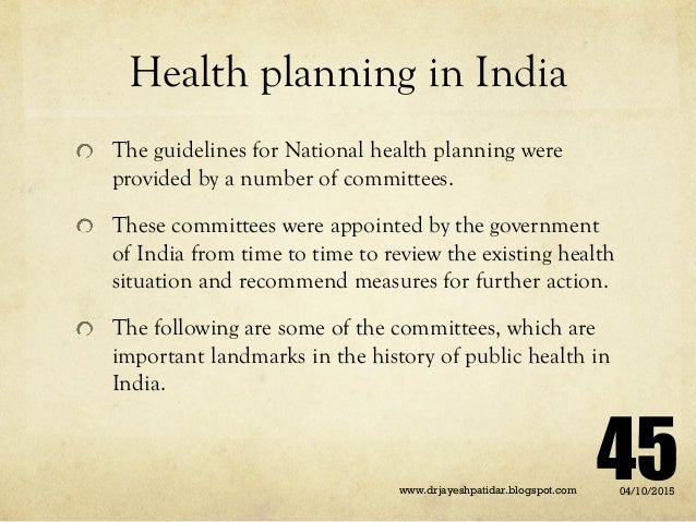 Health planning in India The guidelines for National health planning were provided by a number of committees. These commit...