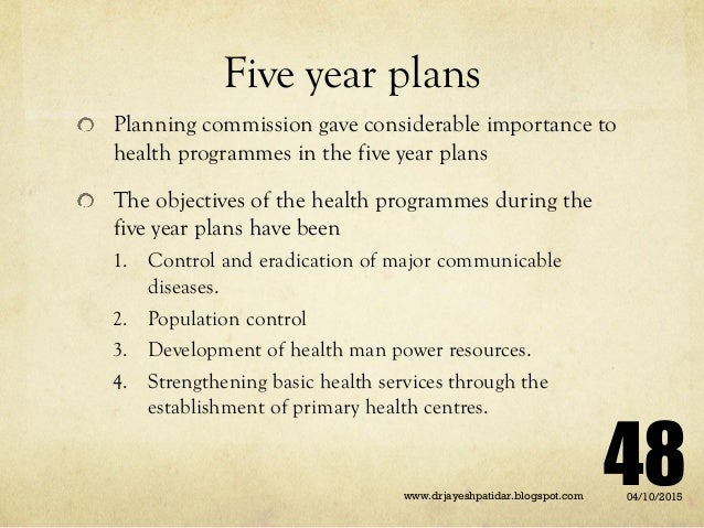 Five year plans Planning commission gave considerable importance to health programmes in the five year plans The objective...