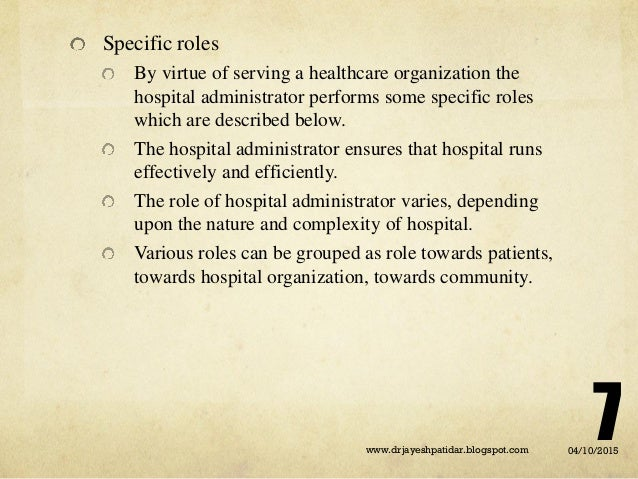 Specific roles By virtue of serving a healthcare organization the hospital administrator performs some specific roles whic...