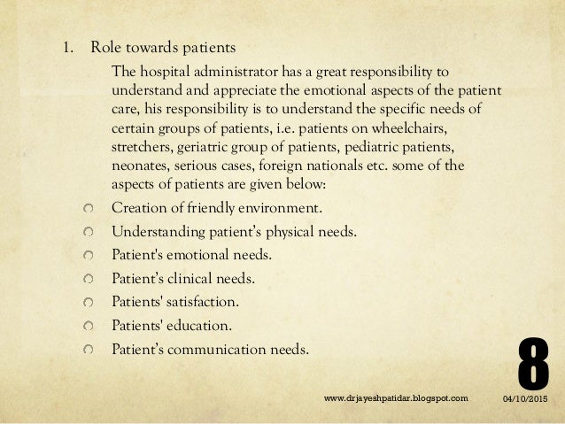 1. Role towards patients The hospital administrator has a great responsibility to understand and appreciate the emotional ...