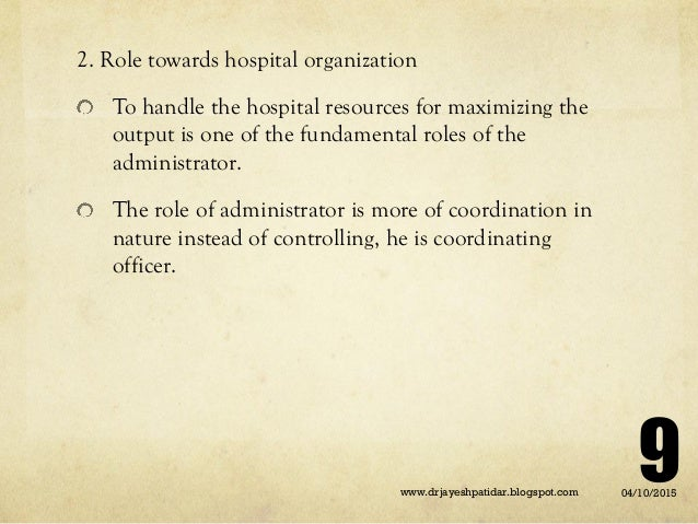 2. Role towards hospital organization To handle the hospital resources for maximizing the output is one of the fundamental...