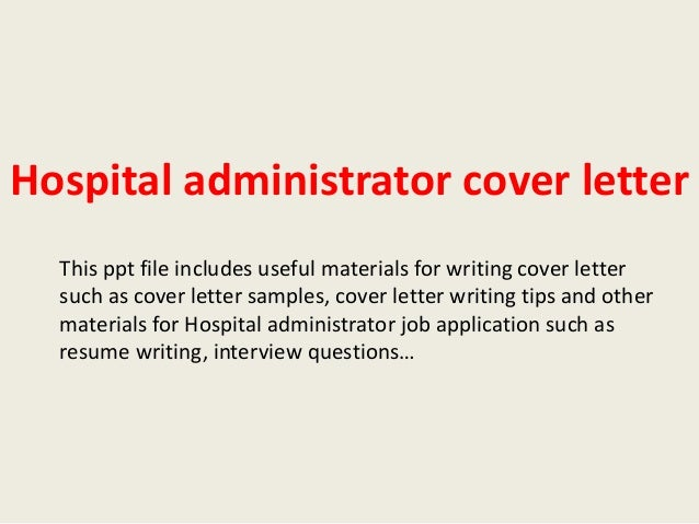Hospital Administrator Cover Letter This Ppt File Includes Useful Materials  For Writing Cover Letter Such As ...