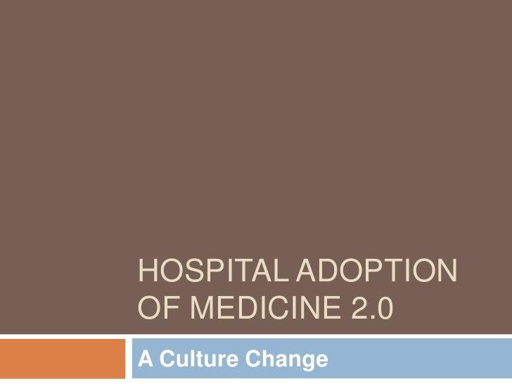 Hospital Adoption of Medicine 2.0<br />A Culture Change<br />