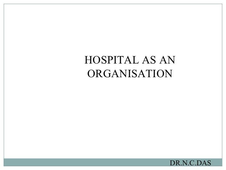 HOSPITAL AS AN ORGANISATION DR.N.C.DAS