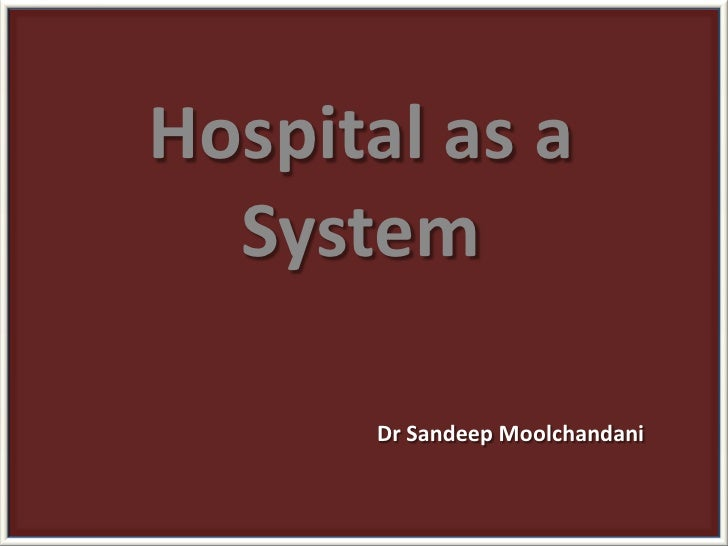 Hospital as a System<br />Dr SandeepMoolchandani<br />
